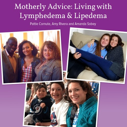 Motherly Advice: Living with Lymphedema & Lipedema